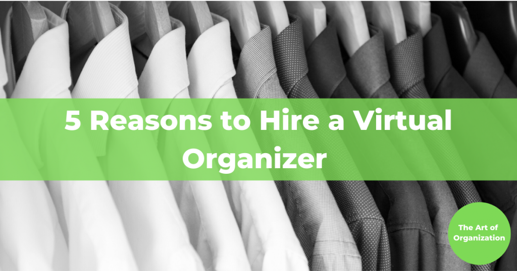 5 Reasons to Hire a Virtual Organizer The Art of Organization